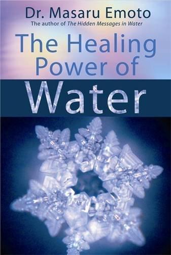 The Healing Power of Water by Masaru Emoto (2008-09-01)