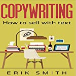 Copywriting: How to Sell with Text | Erik Smith