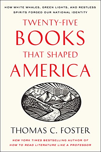 Twenty-five Books That Shaped America: How White Whales, Green Lights, and Restless Spirits Forged Our National Identity (Christmas 25 Facts About)