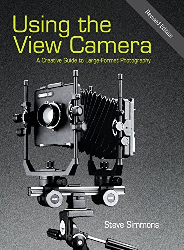 Using the View Camera: A Creative Guide to