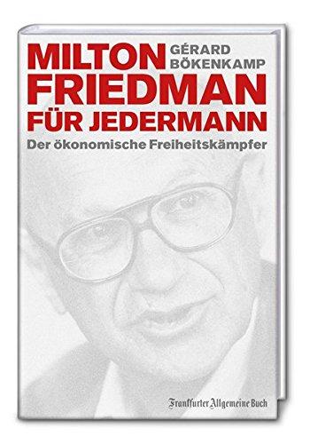Milton Friedman für jedermann: Der ökonomische Freiheitskämpfer (Ökonomen für Jedermann) Gebundenes Buch – 18. November 2015 Gérard Bökenkamp Frankfurter Allgemeine Buch 3956010906 Volkswirtschaft