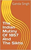 The Indian Mutiny Of 1857 And The Sikhs