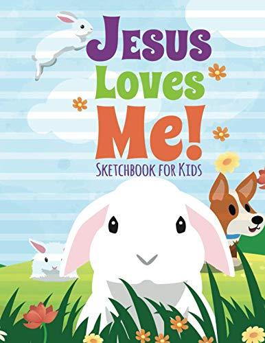 Jesus Loves Me! Sketchbook for Kids: Blank Drawing Pad ()