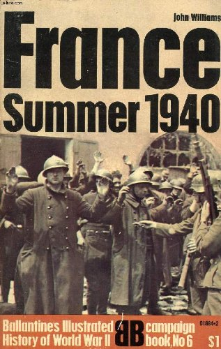France: Summer 1940 (Ballantine's Illustrated History of World War II. Campaign Book - Summer Campaign