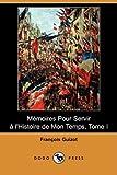 M+¬Moires Pour Servir +Á L'Histoire de Mon Temps, Tome I, François Guizot, 1409952630