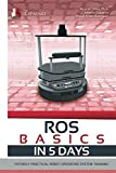 ROS in 5 days: Entirely Practical Robot Operating System Training