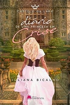 Castelo da Lara: Diário de uma princesa em crise por [Bicalho, Juliana]