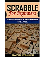 SCRABBLE FOR BEGINNERS: ULTIMATE GUIDE TO PLAYING SCRABBLE LIKE A PROS. BIGINNERS GUIDE