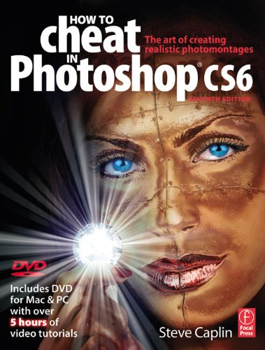 Download How to Cheat in Photoshop CS6: The art of creating realistic photomontages Pdf