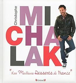 Les meilleurs desserts de France (French Edition) by [MICHALAK, Christophe]