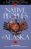 img - for Native Peoples of Alaska: A Traveler's Guide to Land, Art, and Culture book / textbook / text book