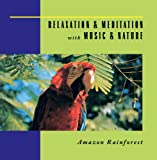 Relaxation & Meditation with Music & Nature: Amazon Rainforest