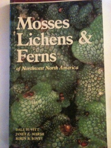 Mosses, Lichens, and Ferns of Northwest North America (Photographic Field Guide)