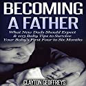 Becoming a Father: What New Dads Should Expect & 103 Baby Tips to Survive Your Baby's First Four to Six Months Audiobook by Clayton Geoffreys Narrated by David Winograd