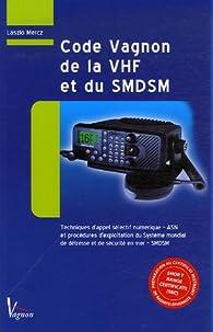 Code Vagnon de la VHF et du SMDSM : Préparation au Certificat restreint de radiotéléphoniste par Laszló Mercz