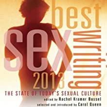 Best Sex Writing 2013: The State of Today's Sexual Culture Audiobook by Rachel Kramer Bussel (editor), Carol Queen (foreword) Narrated by Kristin Kalbli, Fleet Cooper