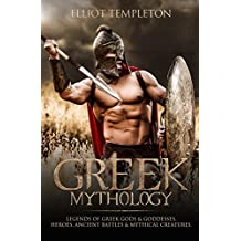 Greek Mythology: Legends of Greek Gods & Goddesses, Heroes, Ancient Battles & Mythical Creatures.