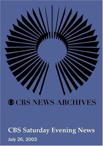 CBS Saturday Evening News (July 26, 2003) by CBS