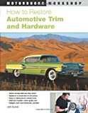 How to Restore Automotive Trim and Hardware (Motorbooks Workshop)