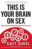 This Is Your Brain on Sex: The Science Behind the Search for Love