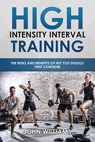 Introduction to HIIT (High Intensity Interval Training): The risks and benefits of HITT you should first consider by [Williams, John]