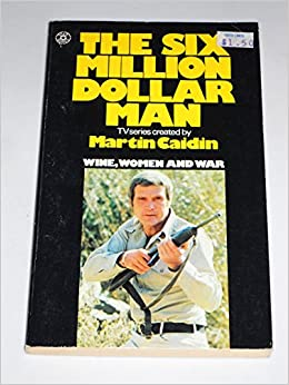 Six Million Dollar Man: Wine, Women and War