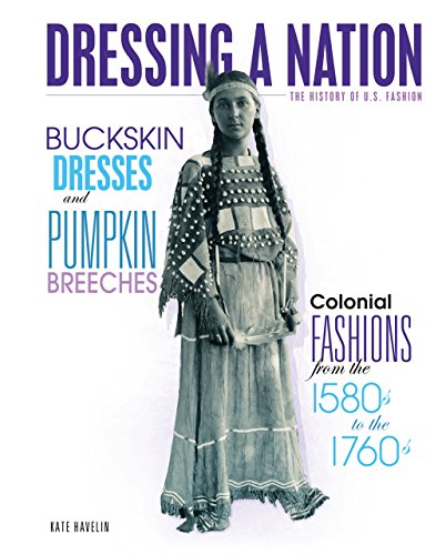 United Nation Indian Costumes - Buckskin Dresses and Pumpkin Breeches: Colonial