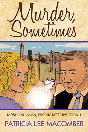 Murder, Sometimes - A Jason Callahan Mystery (The Jason Callahan Psychic Detective Series Book 1)