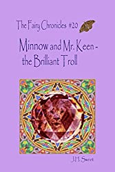 Minnow and Mr. Keen - the Brilliant Troll (The Fairy Chronicles #20)