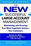 img - for by Patrick Thomas,by Tad Tuleja,by Stephen E. Heiman,by Robert B. Miller The New Successful Large Account Management: Maintaining and Growing Your Most Important Assets -- Your Customers (text only)[Paperback]2005 book / textbook / text book