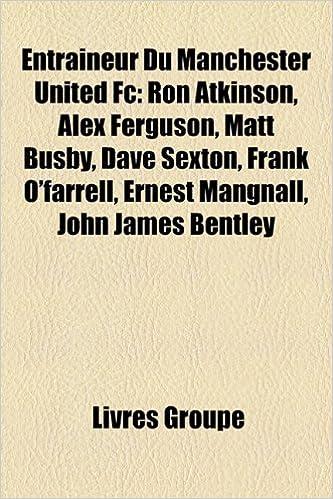 Entraineur Du Manchester United FC: Ron Atkinson, Alex ...