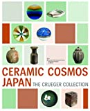 img - for Ceramic Cosmos Japan: The Crueger Collection book / textbook / text book