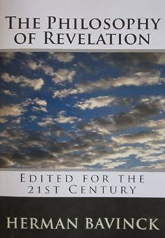 The Philosophy of Revelation (Edited for the 21st Century) by [Bavinck, Herman]