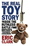 """""""The Real Toy Story - Inside the Ruthless Battle for Britain's Youngest Consumers"""" av Eric Clark"""