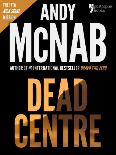 Dead Centre (Nick Stone Book 14): Andy McNab's best-selling series of Nick Stone thrillers - now available in the US, with bonus material cover