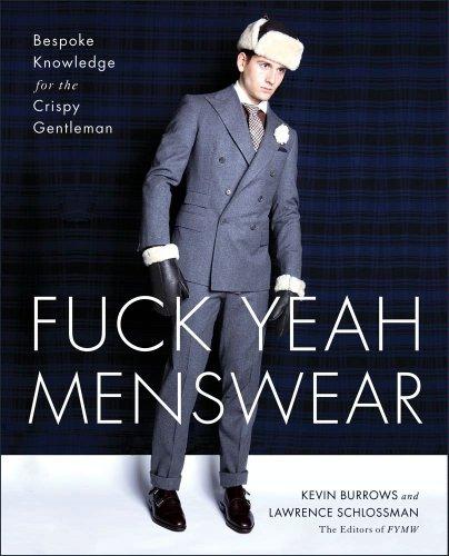 Fuck Yeah Menswear: Bespoke Knowledge for the Crispy ()