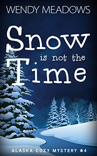 Snow is not the Time (Alaska Cozy Mystery Book 4)