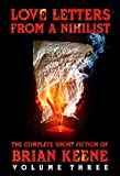 Image of Love Letters From A Nihilist: The Complete Short Fiction of Brian Keene, Volume 3