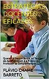 ESTRATÉGIAS DOCENTES EFICAZES:: Quando a Neurociência, as Teorias de Aprendizagem e a Prática do Professor se complementam (Portuguese Edition)