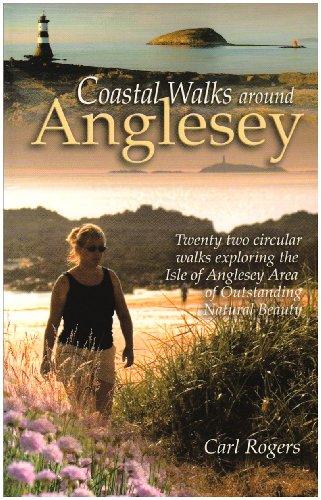 Coastal Walks Around Anglesey: Twenty Two Circular Walks Exploring the Isle of Anglesey AONB Carl Rogers