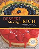 Dessert Making it Rich Without Oil, Ritamarie Loscalzo and Karen Osborne, 1453840052