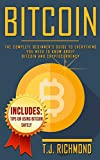 Bitcoin: The Complete Beginner's Guide To Everything You Need to Know About Bitcoin and Cryptocurrency (Bitcoin, Blockchain, Cryptocurrency Book 1)