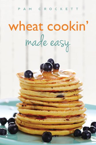Wheat Cookin' Made Easy by Pam Crockett