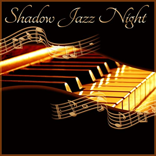 - Shadow Jazz Night – Soothing Jazz Music, Quiet Piano Sounds, Mellow Jazz, Restaurant & Cafe Bar, Easy Listening