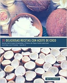 25 Deliciosas Recetas con Aceite de Coco - banda 2: Desde deliciosas Ensaladas y Platos de Papa hasta sabrosas comidas con Frijoles: Volume 3: Amazon.es: ...