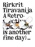 Rirkrit Tiravanija: A Retrospective, Gridthiya Gaweewong, Hans Ulrich Obrist, Rochelle Steiner, Philippe Parreno, Bruce Sterling, 3905770326