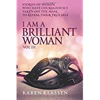 I AM a Brilliant Woman Volume Three: Stories of women who have taken off their masks to reveal their true selves