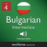 Learn Bulgarian - Level 4: Intermediate Bulgarian: Volume 1: Lessons 1-25