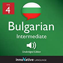 Learn Bulgarian - Level 4: Intermediate Bulgarian: Volume 1: Lessons 1-25 Speech by  Innovative Language Learning LLC Narrated by  BulgarianPod101.com