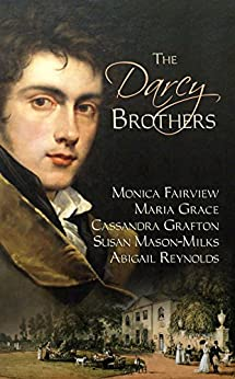 The Darcy Brothers: A Pride and Prejudice Variation by [Reynolds, Abigail, Grafton, Cassandra, Grace, Maria, Fairview, Monica, Mason-Milks, Susan]